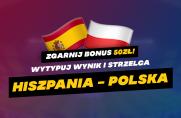 Wytypuj wynik meczu Hiszpania - Polska oraz strzelca i wygraj 50 zł od BETFAN